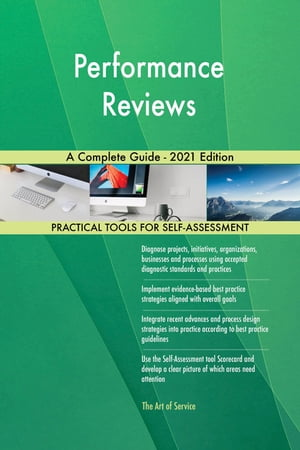 Performance Reviews A Complete Guide - 2021 Edition by Gerardus Blokdyk