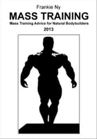 Mass Training: Mass Training Advice for Natural Bodybuilders by Frankie NY