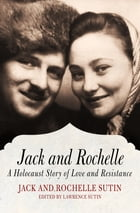 Jack and Rochelle: A Holocaust Story of Love and Resistance by Lawrence Sutin