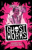 Ghostworks 8: Dead Men's Gold & Our School Ghoul by James Lee
