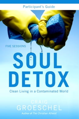 Book Soul Detox Participant's Guide: Clean Living in a Contaminated World by Craig Groeschel