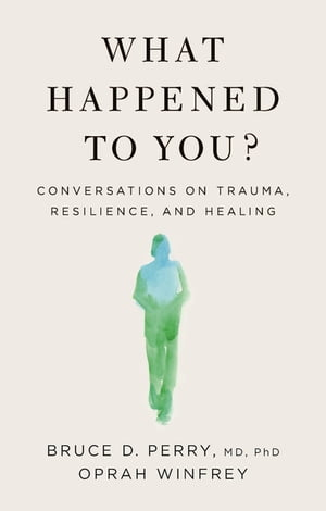 What Happened To You?: Conversations on Trauma, Resilience, and Healing by Oprah Winfrey