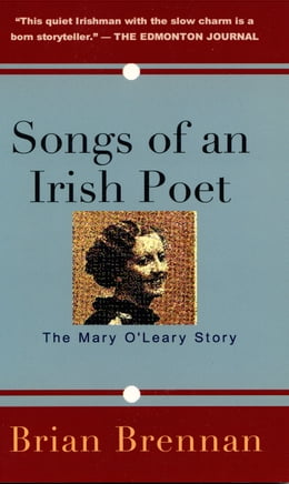 Book Songs of an Irish Poet: The Mary O'Leary Story by Brian Brennan