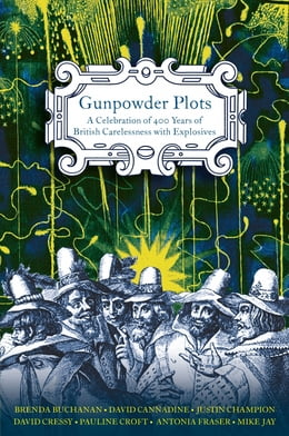 Book Gunpowder Plots: A Celebration of 400 Years of Bonfire Night by Antonia Fraser