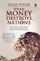 When Money Destroys Nations by Philip Haslam