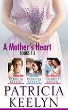 A Mother's Heart Box Set: Books 1 - 3 by Patricia Keelyn