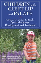 Children with Cleft Lip and Palate: A Parents' Guide to Early Speech-Language Development and Treatment by Mary Hardin-Jones