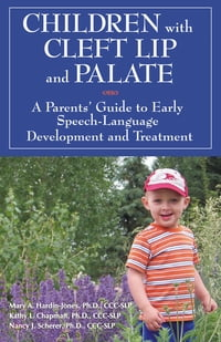 Children with Cleft Lip and Palate: A Parents' Guide to Early Speech-Language Development and…