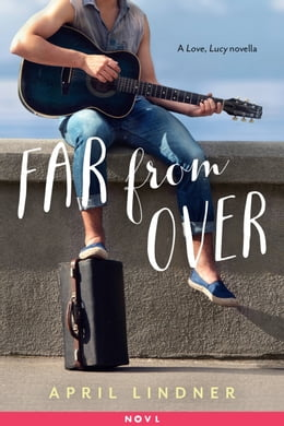 Book Far from Over: A Love, Lucy Novella by April Lindner