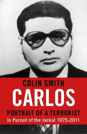 Carlos: Portrait of a Terrorist In Pursuit of the Jackal,  1975-2011
