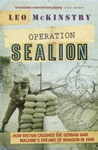 Operation Sealion: How Britain Crushed the German War Machine's Dreams of Invasion in 1940 by Leo McKinstry
