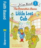 The Berenstain Bears and the Little Lost Cub by Jan & Mike Berenstain