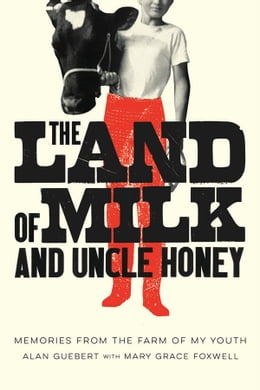 Book The Land of Milk and Uncle Honey: Memories from the Farm of My Youth by Alan Guebert
