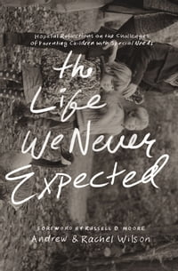 The Life We Never Expected: Hopeful Reflections on the Challenges of Parenting Children with…