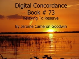 Relaxing To Reserve - Digital Concordance Book 73