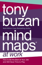 Mind Maps at Work: How to be the best at work and still have time to play by Tony Buzan