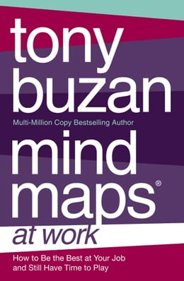 Book Mind Maps at Work: How to be the best at work and still have time to play by Tony Buzan