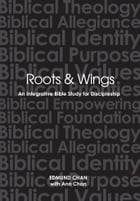 Roots & Wings: An Integrative Bible Study For Discipleship by Edmund Chan