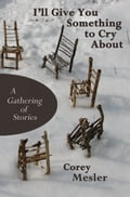 I'll Give You Something to Cry About: A Gathering of Stories 717a260e-6de3-4834-9c47-3c0cb1e93668