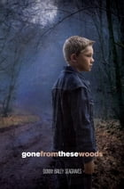 Gone from These Woods by Donny Bailey Seagraves
