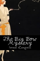 The Big Bow Mystery (Illustrated) by Israel Zangwill