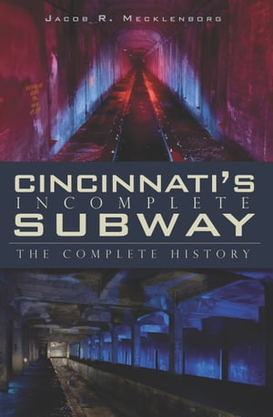 Cincinnati's Incomplete Subway The Complete History