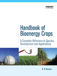Handbook of Bioenergy Crops: A Complete Reference to Species, Development and Applications