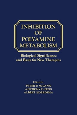 Book Inhibition of polyamine metabolism: Biological Significance and Basis for new Therapies by McCann, Peter
