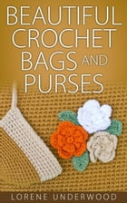 Beautiful Crochet Bags and Purses by Lorene Underwood
