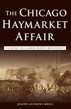 The Chicago Haymarket Affair: A Guide to a Labor Rights Milestone Cover Image