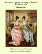 Broken to Harness: A Story of English Domestic Life by Edmund Yates