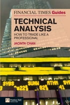 Financial Times Guide to Technical Analysis: How to Trade like a Professional by Jacinta Chan