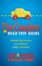 The Couple's Road Trip Guide: Relationship Lessons Learned From Life on the Road by Josh Parafinik