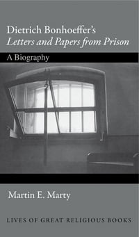 "Dietrich Bonhoeffer's ""Letters and Papers from Prison"": A Biography"