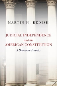 Judicial Independence and the American Constitution: A Democratic Paradox