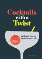 Cocktails with a Twist: 21 Classic Recipes. 141 Great Cocktails. by Kara Newman