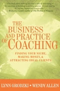 The Business and Practice of Coaching: Finding Your Niche, Making Money, & Attracting Ideal Clients