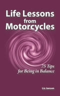 Life Lessons from Motorcycles: Seventy-Five Tips for Being in Balance 3f081d20-4ccf-4daa-aaeb-06c0f278eb41