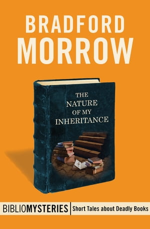 The Nature of My Inheritance by Bradford Morrow