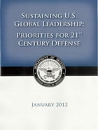 2012 US Department of Defense Strategic Guidance - Sustaining U.S. Global Leadership: Priorities for the 21st Century Defense by United States Government US DoD Department of Defense