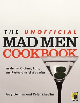 Book The Unofficial Mad Men Cookbook: Inside the Kitchens, Bars, and Restaurants of Mad Men by Judy Gelman