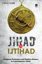 Jihad Or Itjihad : Religious Orthodoxy And Modern Science In Contemporary India