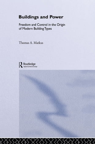 Buildings and Power: Freedom and Control in the Origin of Modern Building Types