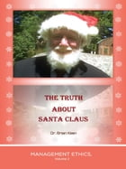 The Truth about Santa Claus: Management Ethics, Volume 2 by Dr. Brian Keen