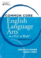 Common Core English Language Arts in a PLC at WorkTM, Grades K-2 by Douglas Fisher