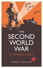 Second World War: A Miscellany by Norman Ferguson