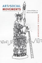 Art and Social Movements: Cultural Politics in Mexico and Aztlán by Edward J. McCaughan