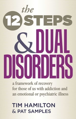The Twelve Steps And Dual Disorders A Framework Of Recovery For Those Of Us With Addiction & An Emotional Or Psychiatric Illness