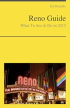 Reno, Nevada Travel Guide - What To See & Do by Kit Ronallo