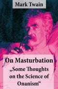 "On Masturbation: ""Some Thoughts on the Science of Onanism"" 71afcf20-578b-4022-b3b7-d77cbb9a2a16"